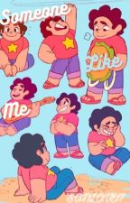 Someone Like Me(Steven x Male Reader) by Sonlove17