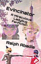 Evincinator: A Miraculous Ladybug Fanfiction by Chasepolicedog126