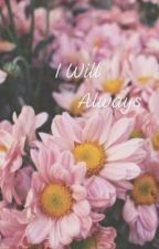 I Will Always by An_arrogant_toe_rag