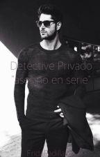 Detective Privado ~asesino en serie~ by FridaPadilla