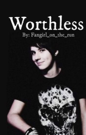 Worthless {A Dan Howell Fanfic}
