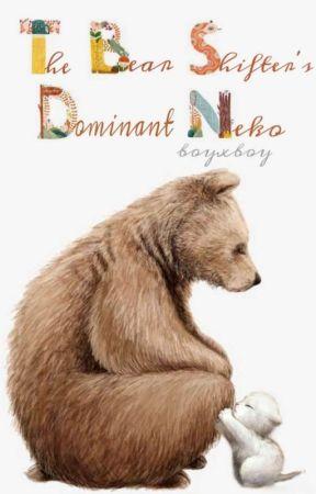 The bear shifter's  dominant neko                      『B』•『B』 by papa_is_everywhere
