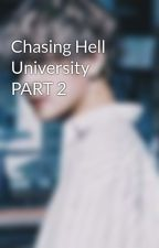 Chasing Hell University PART 2 by Cspy16