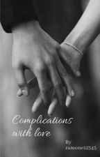 Complications With Love. by ramone12345