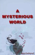 A Mysterious World by Ayylabyu3000
