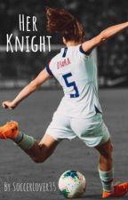 Her Knight by soccerlover35
