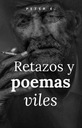 Retazos y poemas viles. by Peter_E