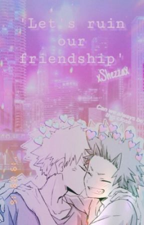 *•.¸♡ Let's ruin our friendship ✰ Kiribaku ♡¸.•* by xShezzax
