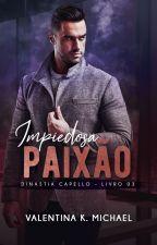 IMPIEDOSA PAIXÃO | Dinastia Capello - 03 by ValentinaKMichael