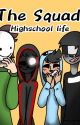 The Squad: Highschool Life !DISCONTINUED! by NoneOfTheseNamesWork