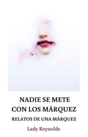 Nadie se mete con los Márquez (Relatos de una Márquez) by LadyReynolds