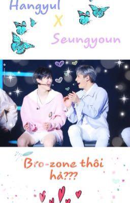 Đọc truyện |HangyulxSeungyoun| |X1| Bro-zone thôi hả?