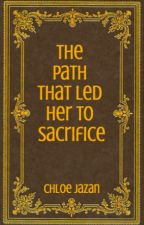 The Path That Led Her To Sacrifice (Book 1) by mymble-berry