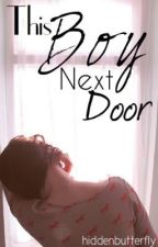 This Boy Next Door by hiddenbutterfly