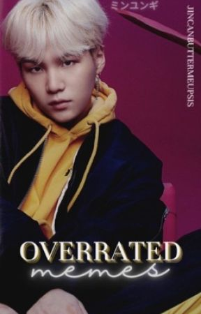 Over Rated Meme$   m.yoongi by jincanbuttermeupsis