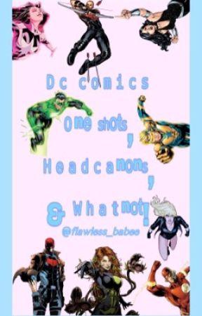 DC Comics One Shots, Headcanons, & Whatnot! by flawless_babee