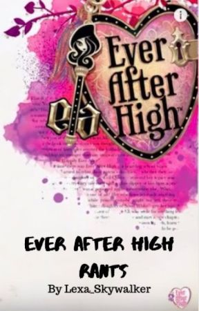 Ever After High Rants by Lexa_Skywalker
