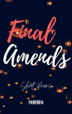 Final Amends; Short Poems by Pawerr14