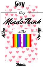 Gay Minds Think Alike by ShipsArePrettyCool