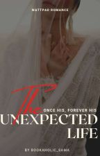 The Unexpected Life by xrubyzz_x
