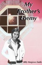 My Brother's Enemy • Billy Hargrove Fanfic by Bm5678904