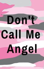 Don't Call Me Angel. by IsabellaLowri