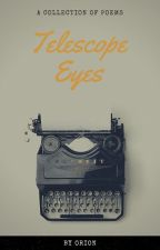 Telescope Eyes by orion_the_poet