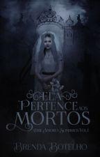 Ela Pertence aos Mortos - Série Amores Sombrios Vol. 1 by Brenda_B_Moura