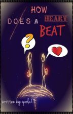 How Does a Heart Beat? (One-Shot) by yoola19