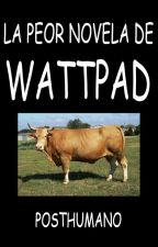 La peor novela de Wattpad by Posthumano
