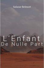 L'enfant de Nulle Part by Salazar_Belmort