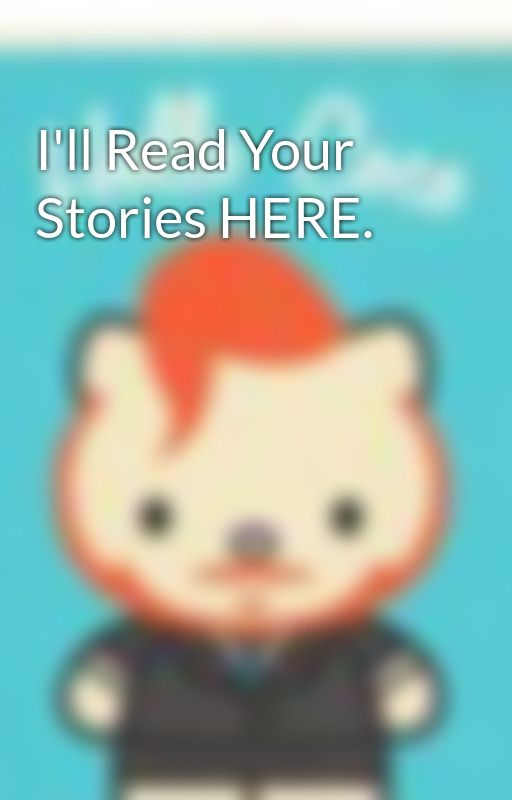 I'll Read Your Stories HERE. by ITalkSmack