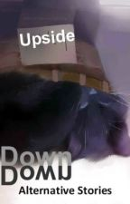 Upside Down Alternative Stories by Dupree_Wolfe