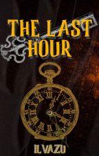 The Last Hour by Ilvazu
