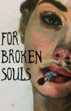 For Broken Souls  by onlyAshleyDaisy