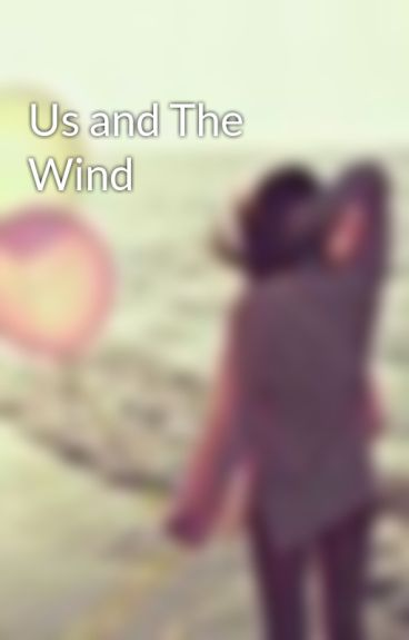 Us and The Wind by rainycloud