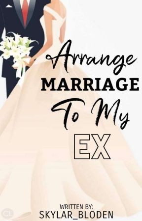 Arranged Marriage To My Ex  by Skylar_bloden