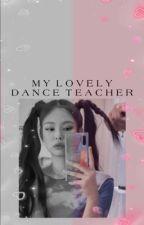 MyLovelyDanceTeacher[Jenlisa] by dimplesblue