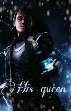 His Queen - loki x reader by thelegendwriter69