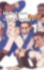 kinky/bdsm smut oneshots by Saffire-shipper