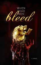 When Dead Men Bleed | WATTYS 2020 by renesmeewolfe