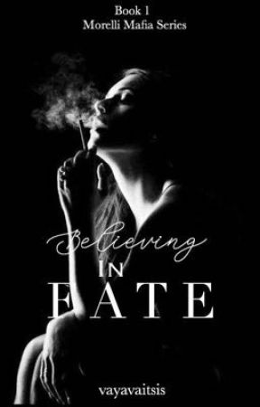 Believing In Fate - Book 1 Morelli Mafia Series by VayaVaitsis