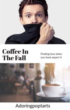 Coffee In The Fall || Tom Holland x reader  by Adoringpoptarts