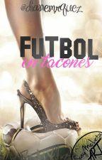 Fútbol en tacones (Editando) by dianemrquez