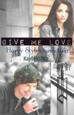 Give Me Love (Harry Styles fanfiction) *ON HOLD* by KayBel0292