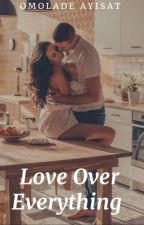 Love Over Everything by symplyayisha99