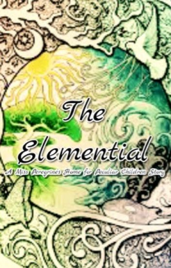 The Elemential {A Miss Peregrine's Home for Peculiar Children Story}
