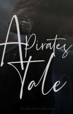 A Pirates Tale [EDITING] by thedisorderedhuman