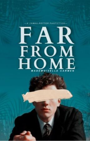 FAR FROM HOME   ʲᵃᵐᵉˢ ᵖᵒᵗᵗᵉʳ by MademoiselleCarmen