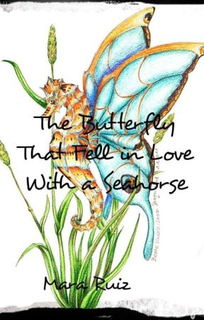 The Butterfly that Fell in Love With a Seahorse by Nohely21